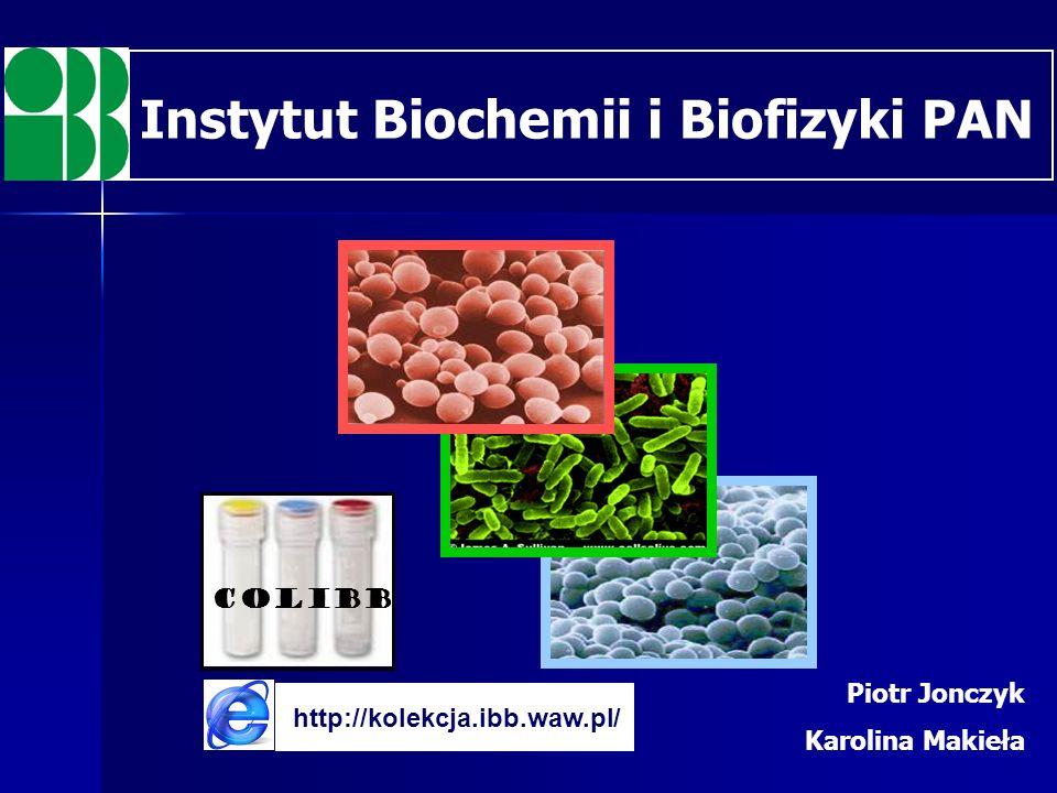 Piotr Jonczyk Karolina Makieła ColIBB http://kolekcja.ibb.waw.pl/ Instytut Biochemii i Biofizyki PAN