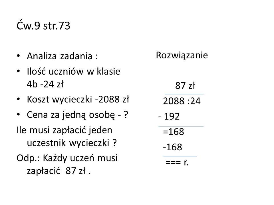 Ćw.9 str.73 Analiza zadania : Ilość uczniów w klasie 4b -24 zł Koszt wycieczki -2088 zł Cena za jedną osobę - ? Ile musi zapłacić jeden uczestnik wyci
