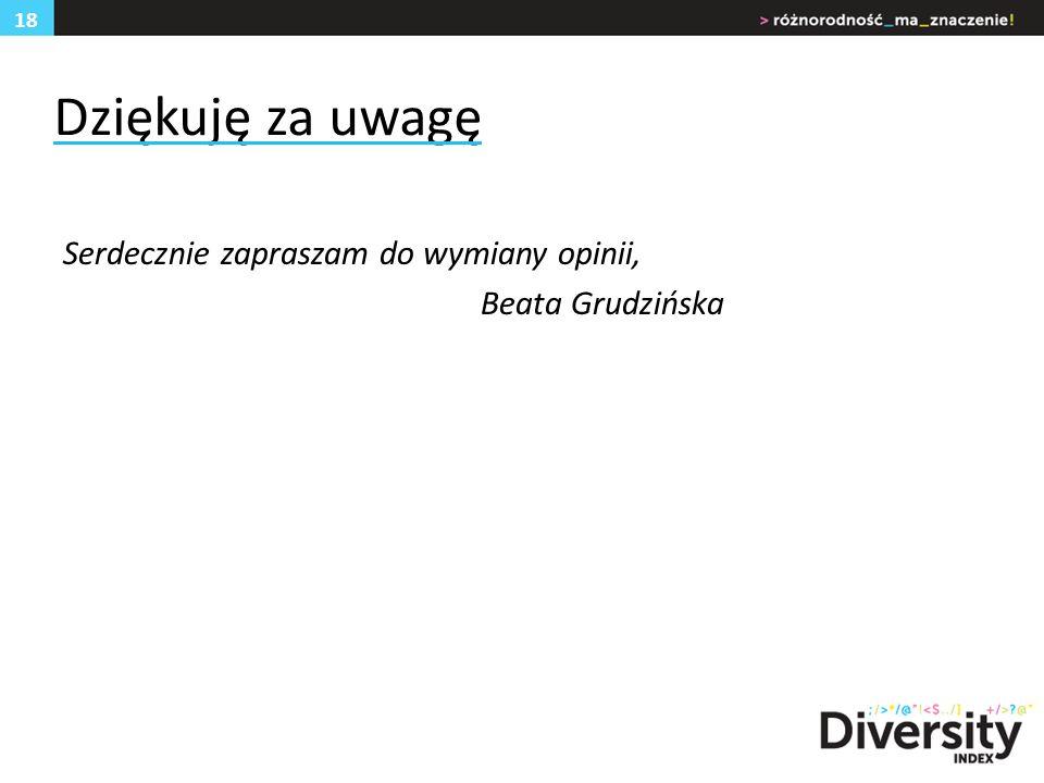 Dziękuję za uwagę Serdecznie zapraszam do wymiany opinii, Beata Grudzińska 18
