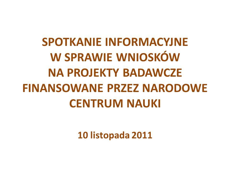 SPOTKANIE INFORMACYJNE W SPRAWIE WNIOSKÓW NA PROJEKTY BADAWCZE FINANSOWANE PRZEZ NARODOWE CENTRUM NAUKI 10 listopada 2011