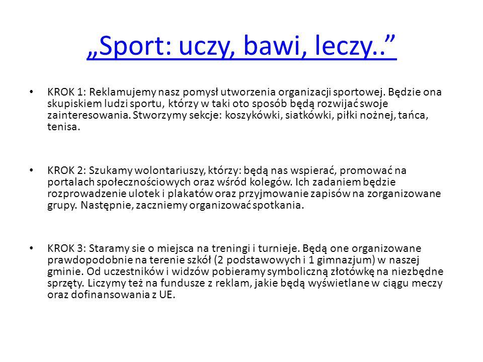 Sport: uczy, bawi, leczy.. KROK 1: Reklamujemy nasz pomysł utworzenia organizacji sportowej. Będzie ona skupiskiem ludzi sportu, którzy w taki oto spo