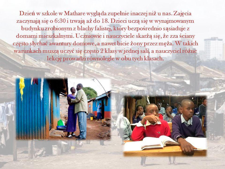 Dzie ń w szkole w Mathare wygl ą da zupe ł nie inaczej ni ż u nas. Zaj ę cia zaczynaj ą si ę o 6:30 i trwaj ą a ż do 18. Dzieci ucz ą si ę w wynajmowa