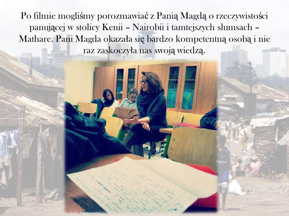 Po filmie mogli ś my porozmawia ć z Pani ą Magd ą o rzeczywisto ś ci panuj ą cej w stolicy Kenii – Nairobii i tamtejszych slumsach – Mathare. Pani Mag