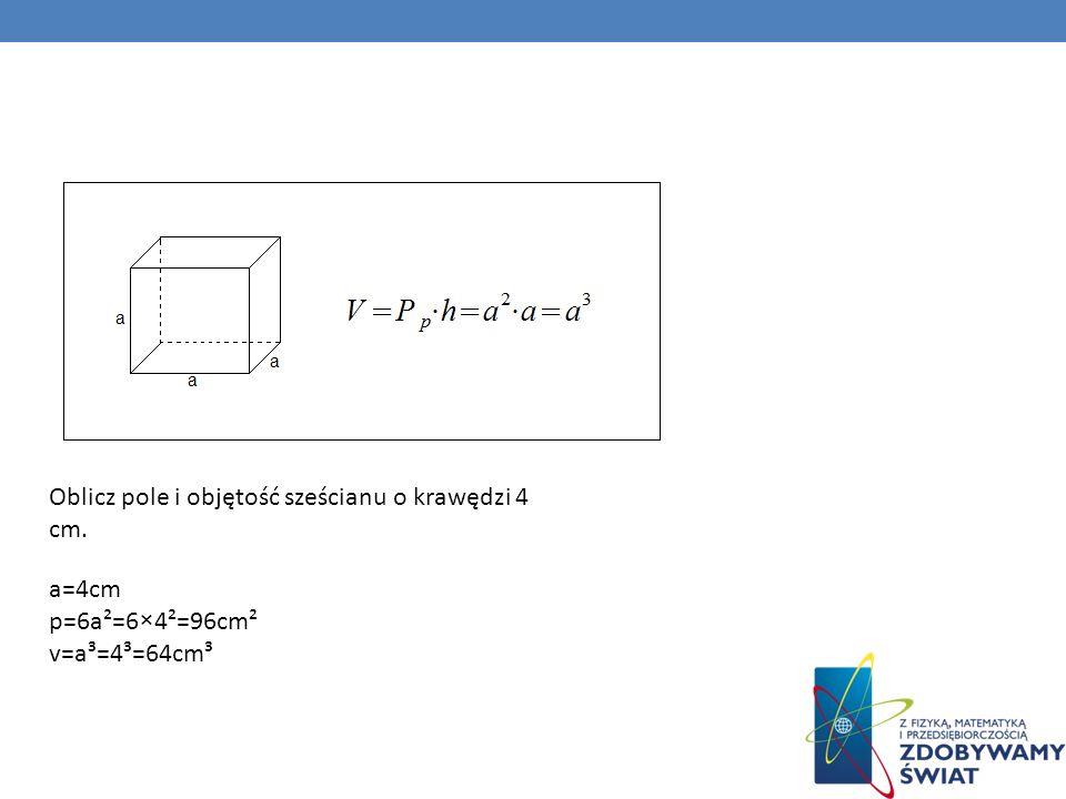 Oblicz pole i objętość sześcianu o krawędzi 4 cm. a=4cm p=6a²=6×4²=96cm² v=a³=4³=64cm³