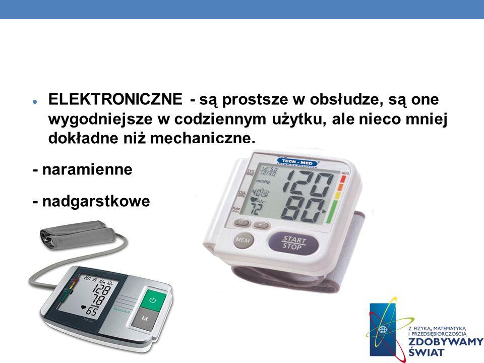 ELEKTRONICZNE - są prostsze w obsłudze, są one wygodniejsze w codziennym użytku, ale nieco mniej dokładne niż mechaniczne. - naramienne - nadgarstkowe
