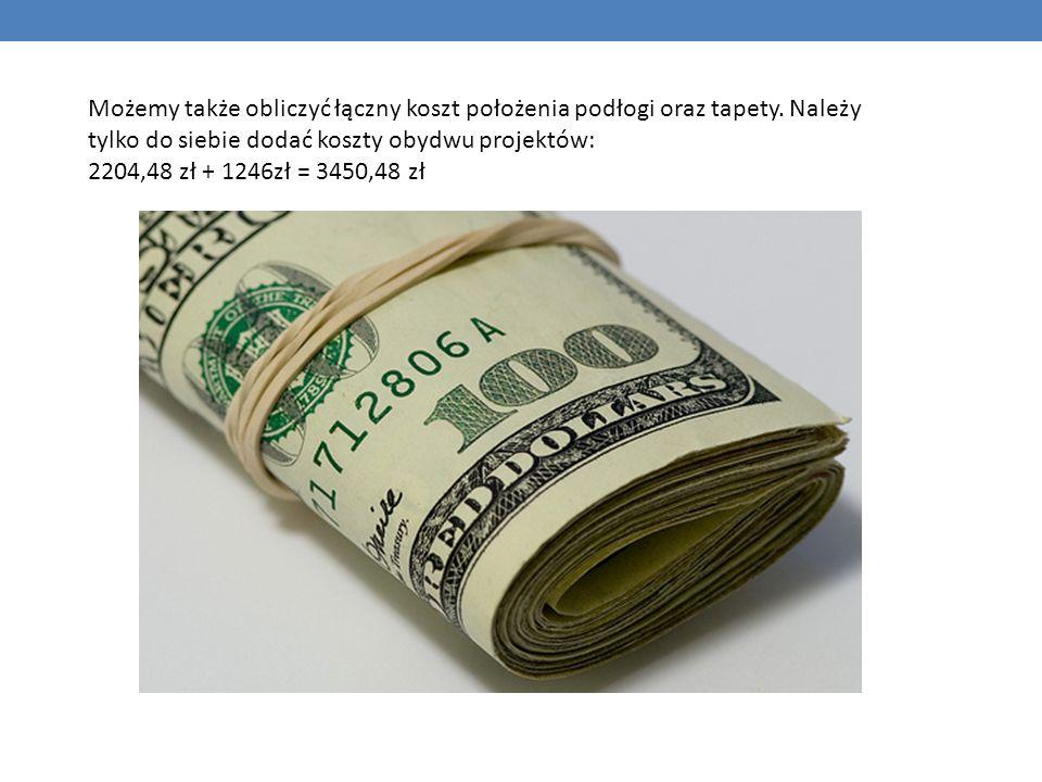 Możemy także obliczyć łączny koszt położenia podłogi oraz tapety. Należy tylko do siebie dodać koszty obydwu projektów: 2204,48 zł + 1246zł = 3450,48