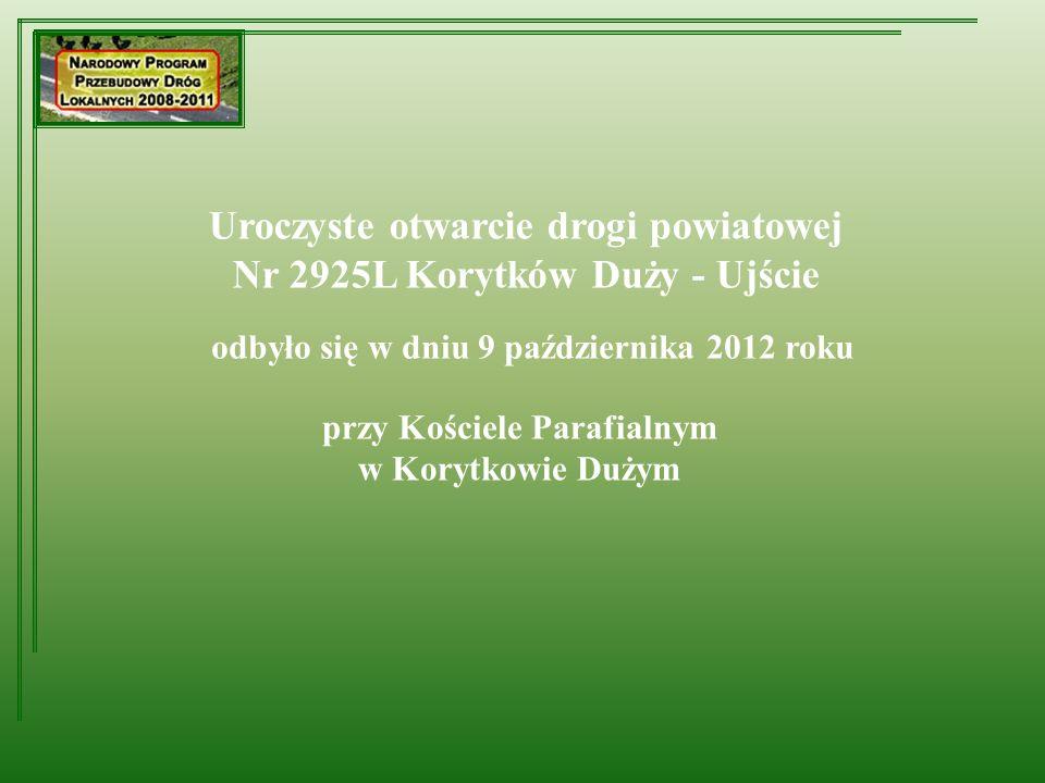Uroczyste otwarcie drogi powiatowej Nr 2925L Korytków Duży - Ujście przy Kościele Parafialnym w Korytkowie Dużym odbyło się w dniu 9 października 2012