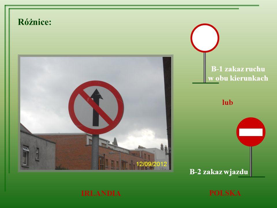 Różnice: B-1 zakaz ruchu w obu kierunkach lub IRLANDIA POLSKA B-2 zakaz wjazdu 12/09/2012