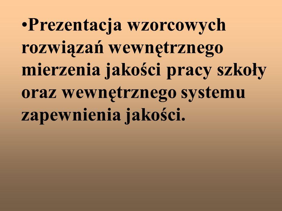 Prezentacja wzorcowych rozwiązań wewnętrznego mierzenia jakości pracy szkoły oraz wewnętrznego systemu zapewnienia jakości.