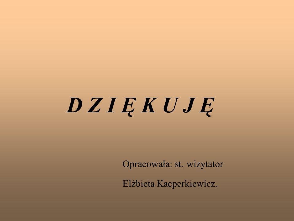 D Z I Ę K U J Ę Opracowała: st. wizytator Elżbieta Kacperkiewicz.