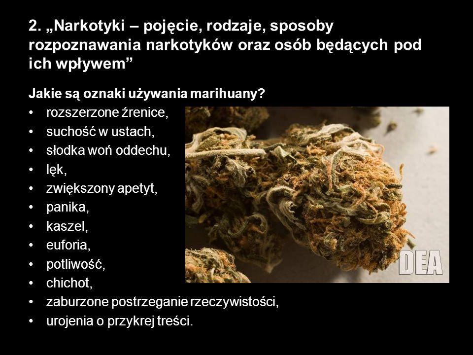 2. Narkotyki – pojęcie, rodzaje, sposoby rozpoznawania narkotyków oraz osób będących pod ich wpływem Jakie są oznaki używania marihuany? rozszerzone ź