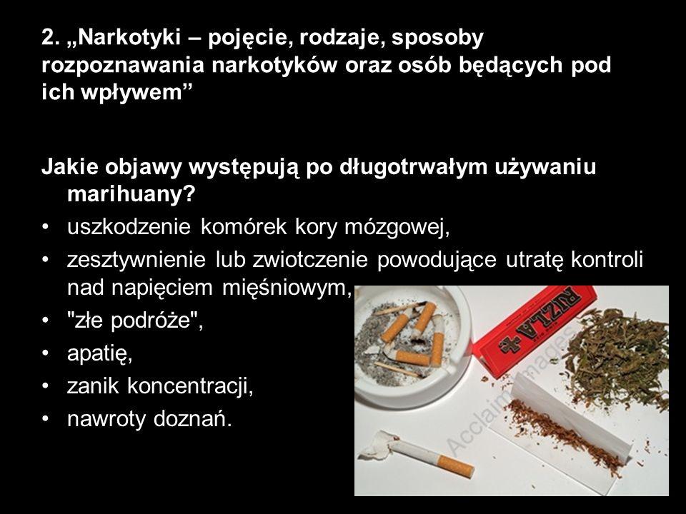 Jakie objawy występują po długotrwałym używaniu marihuany? uszkodzenie komórek kory mózgowej, zesztywnienie lub zwiotczenie powodujące utratę kontroli