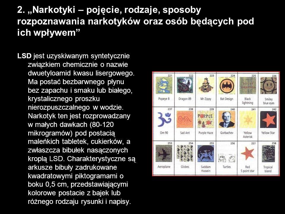 2. Narkotyki – pojęcie, rodzaje, sposoby rozpoznawania narkotyków oraz osób będących pod ich wpływem LSD jest uzyskiwanym syntetycznie związkiem chemi