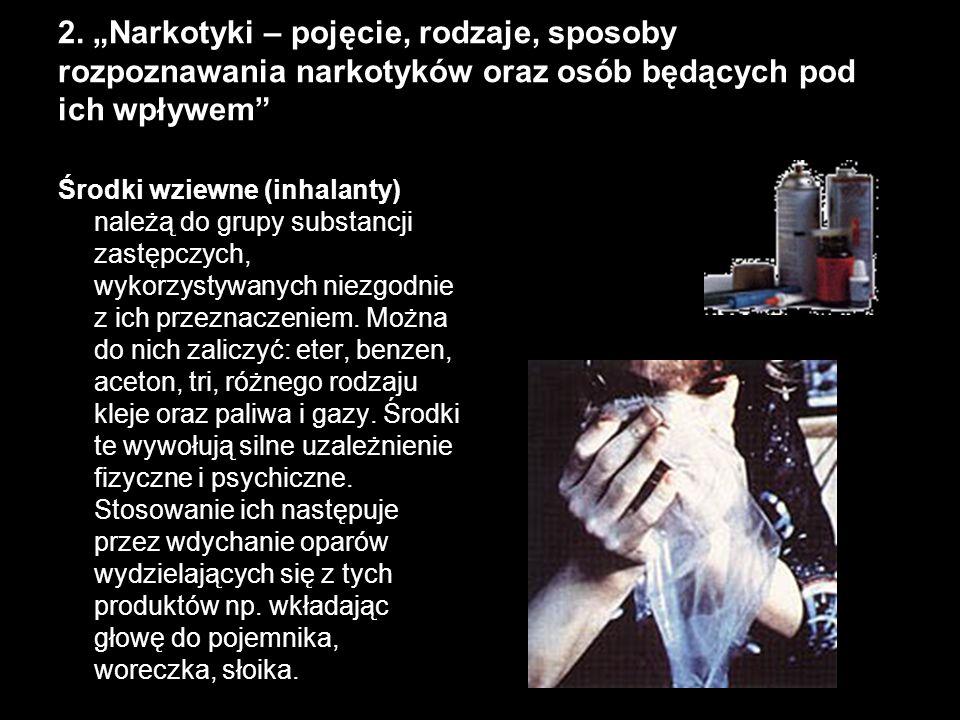 2. Narkotyki – pojęcie, rodzaje, sposoby rozpoznawania narkotyków oraz osób będących pod ich wpływem Środki wziewne (inhalanty) należą do grupy substa