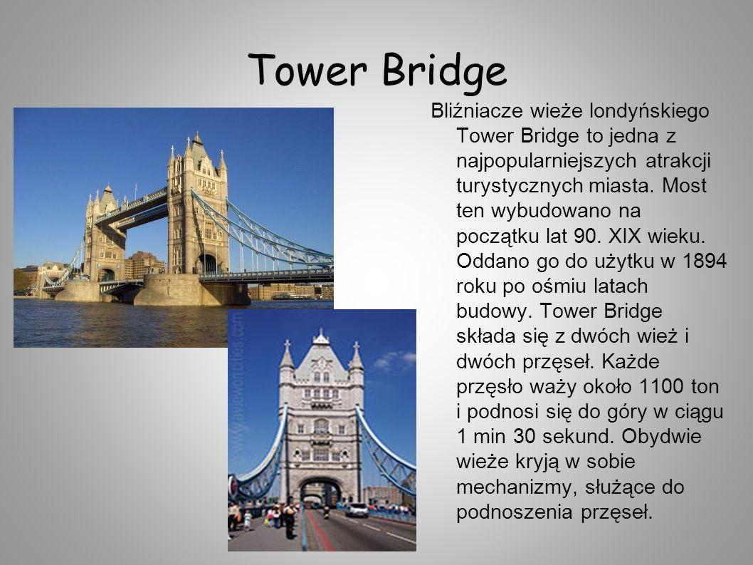 Tower Bridge Bliźniacze wieże londyńskiego Tower Bridge to jedna z najpopularniejszych atrakcji turystycznych miasta. Most ten wybudowano na początku