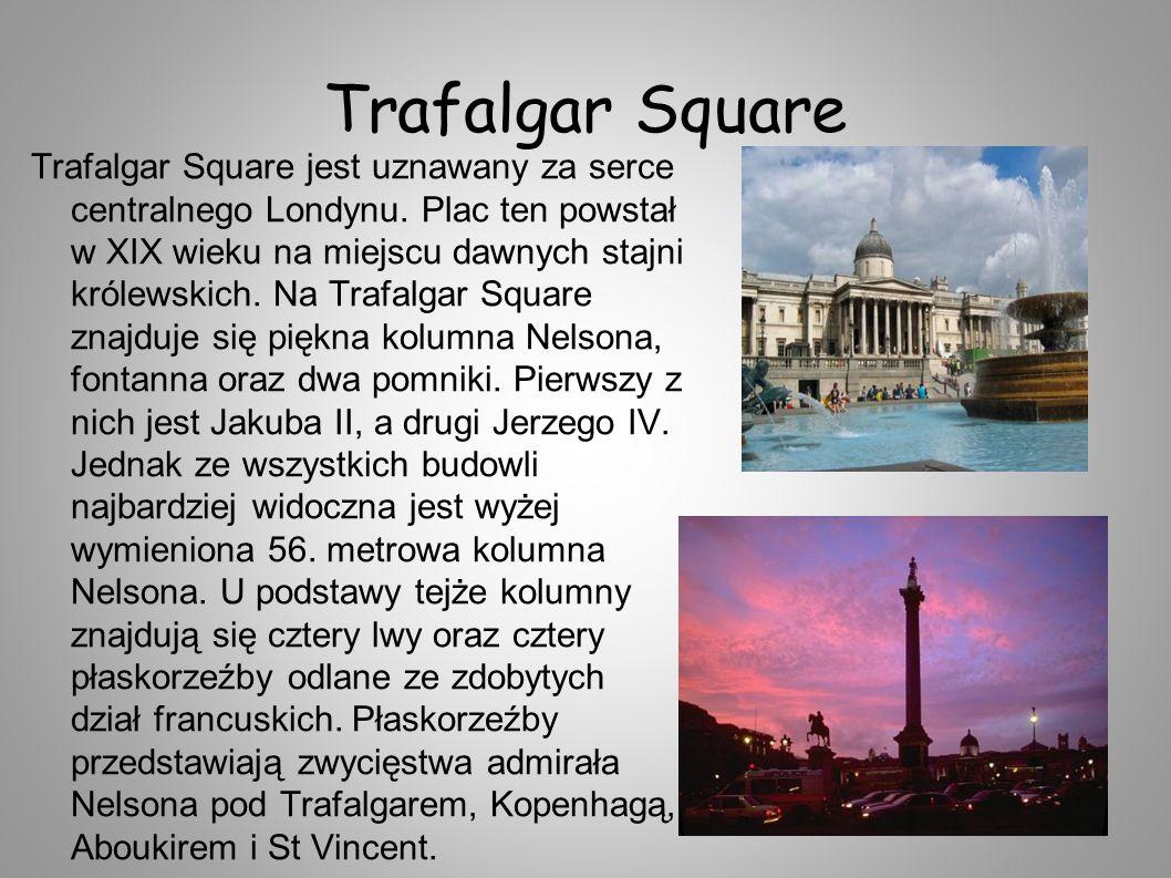 Trafalgar Square Trafalgar Square jest uznawany za serce centralnego Londynu. Plac ten powstał w XIX wieku na miejscu dawnych stajni królewskich. Na T