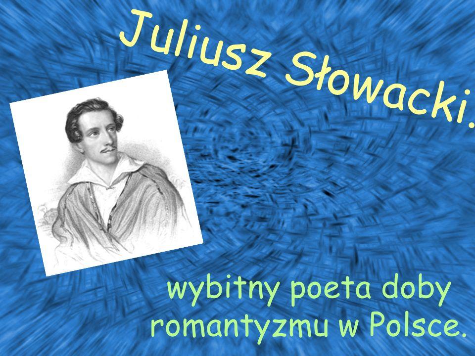 Juliusz Słowacki. wybitny poeta doby romantyzmu w Polsce.