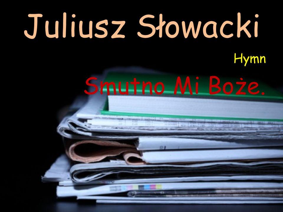 Juliusz Słowacki Hymn Smutno Mi Boże.