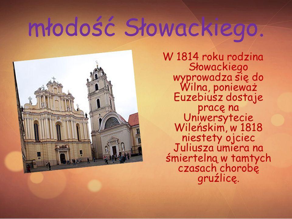 Słowacki w pigułce.Urodził się 4 września 1809 zmarł 3 kwietnia 1849.