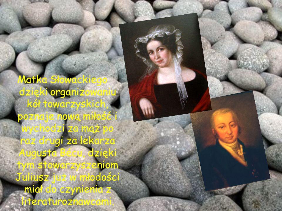 Matka Słowackiego dzięki organizowaniu kół towarzyskich, poznaje nową miłość i wychodzi za mąż po raz drugi za lekarza Augusta Bécu, dzięki tym stowarzyszeniom Juliusz już w młodości miał do czynienia z literaturoznawcami.