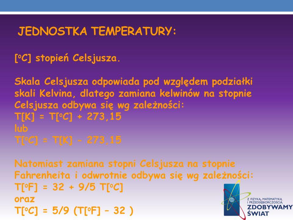 JEDNOSTKA TEMPERATURY: [ o C] stopień Celsjusza. Skala Celsjusza odpowiada pod względem podziałki skali Kelvina, dlatego zamiana kelwinów na stopnie C