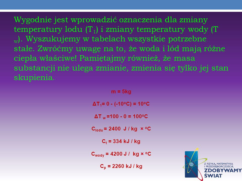 Wygodnie jest wprowadzić oznaczenia dla zmiany temperatury lodu (T 1 ) i zmiany temperatury wody (T w ). Wyszukujemy w tabelach wszystkie potrzebne st