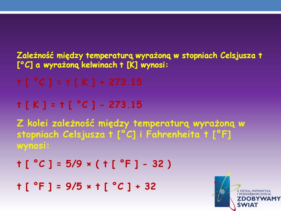 Zależność między temperaturą wyrażoną w stopniach Celsjusza t [°C] a wyrażoną kelwinach t [K] wynosi: t [ °C ] = t [ K ] + 273.15 t [ K ] = t [ °C ] -
