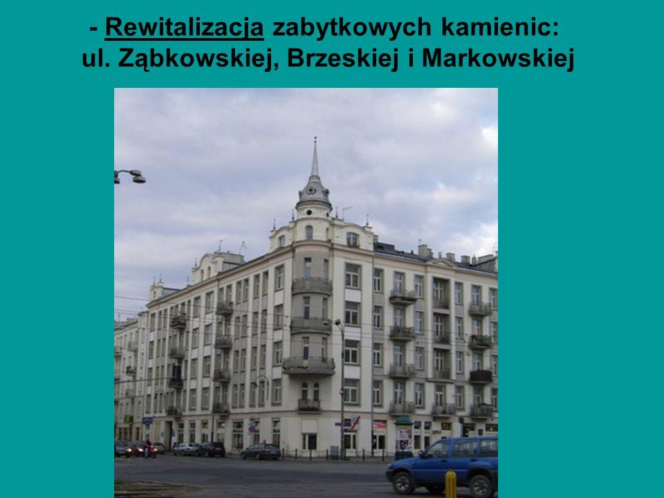 - Rewitalizacja zabytkowych kamienic: ul. Ząbkowskiej, Brzeskiej i Markowskiej