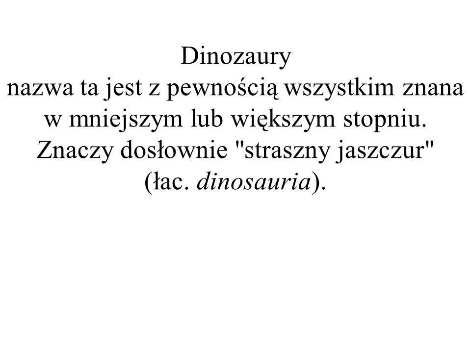 Dinozaury nazwa ta jest z pewnością wszystkim znana w mniejszym lub większym stopniu. Znaczy dosłownie