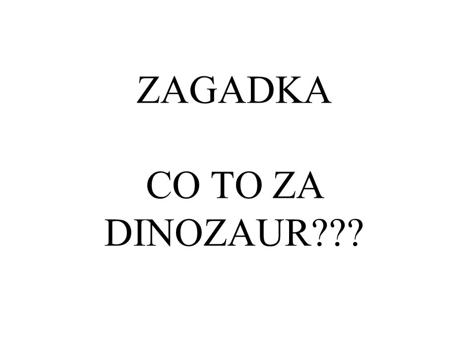 ZAGADKA CO TO ZA DINOZAUR???