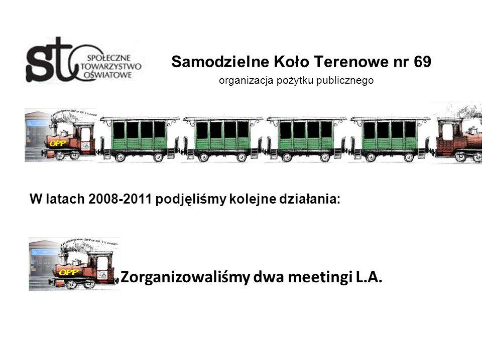 Samodzielne Koło Terenowe nr 69 organizacja pożytku publicznego W latach 2008-2011 podjęliśmy kolejne działania: Zorganizowaliśmy dwa meetingi L.A.