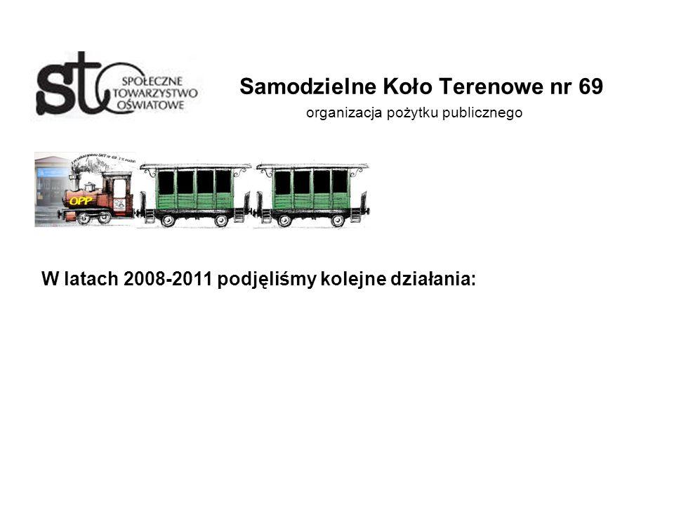 Samodzielne Koło Terenowe nr 69 organizacja pożytku publicznego W latach 2008-2011 podjęliśmy kolejne działania: