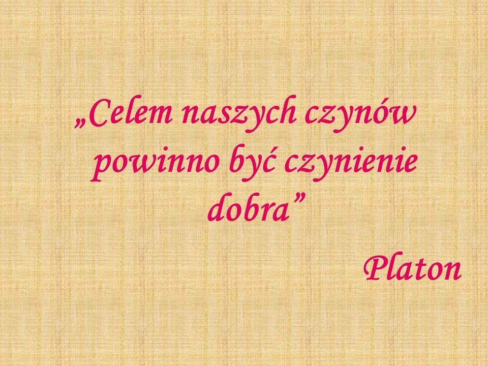 Celem naszych czynów powinno być czynienie dobra Platon