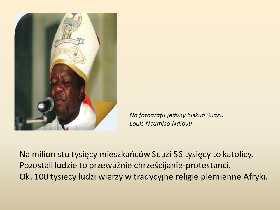 Na milion sto tysięcy mieszkańców Suazi 56 tysięcy to katolicy. Pozostali ludzie to przeważnie chrześcijanie-protestanci. Ok. 100 tysięcy ludzi wierzy