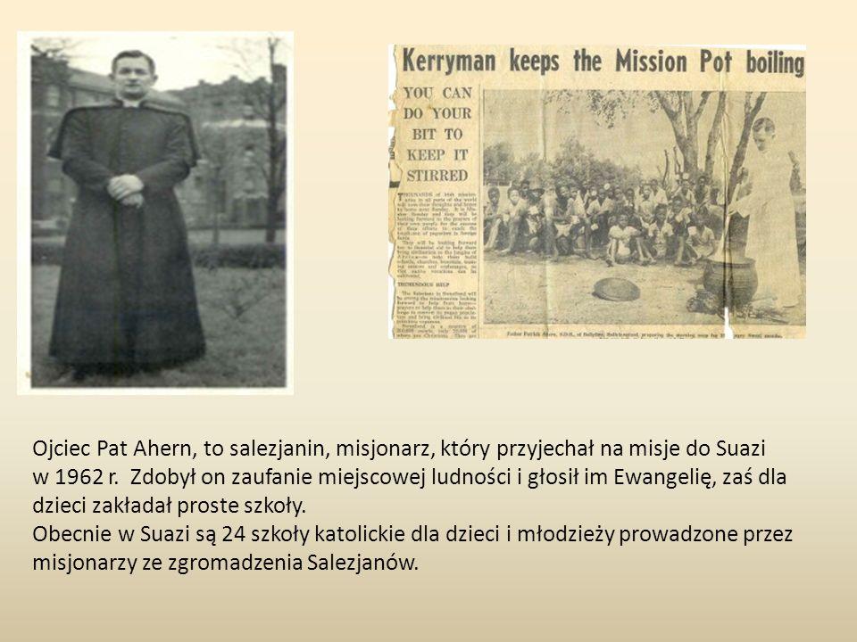 Ojciec Pat Ahern, to salezjanin, misjonarz, który przyjechał na misje do Suazi w 1962 r. Zdobył on zaufanie miejscowej ludności i głosił im Ewangelię,