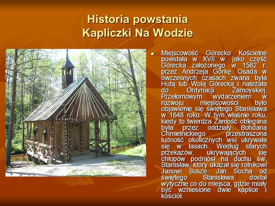 Historia powstania Kapliczki Na Wodzie Miejscowość Górecko Kościelne powstała w XVII w. jako część Górecka założonego w 1582 r. przez Andrzeja Górkę.