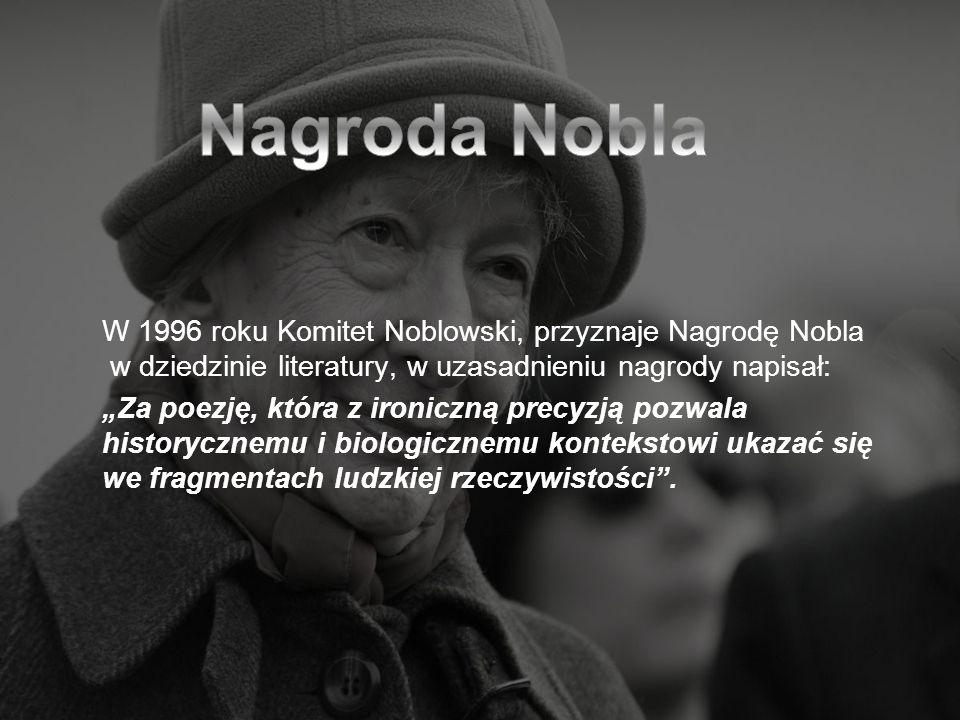 W 1996 roku Komitet Noblowski, przyznaje Nagrodę Nobla w dziedzinie literatury, w uzasadnieniu nagrody napisał: Za poezję, która z ironiczną precyzją