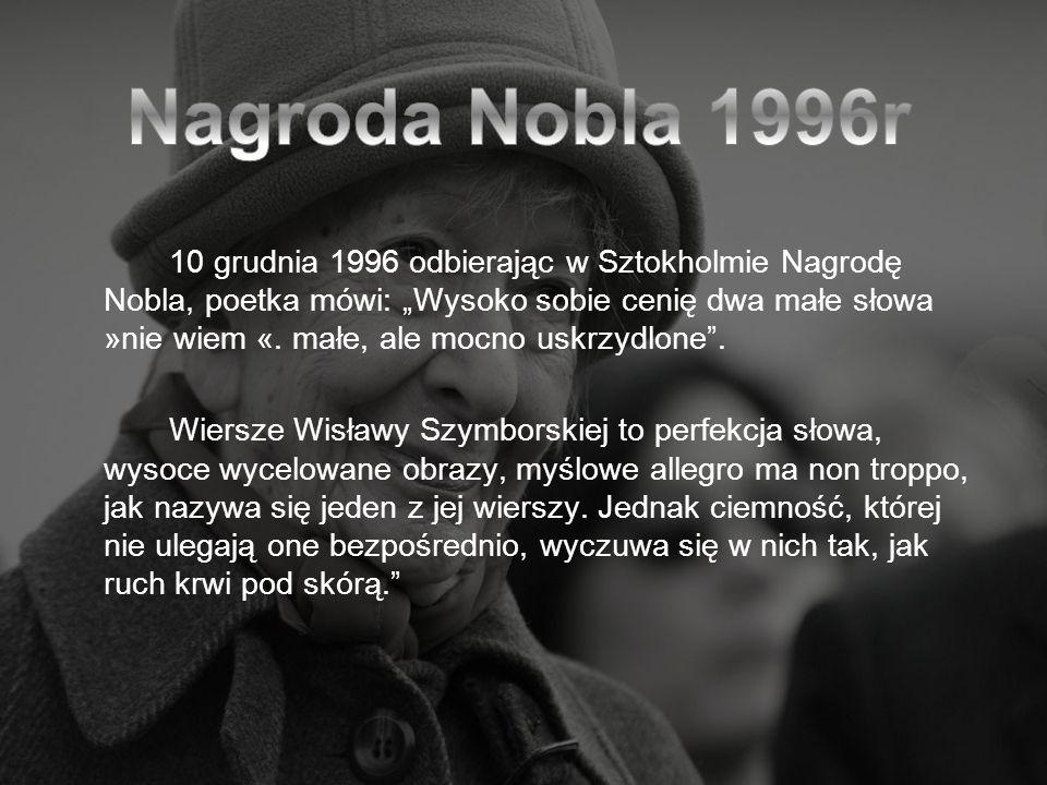 10 grudnia 1996 odbierając w Sztokholmie Nagrodę Nobla, poetka mówi: Wysoko sobie cenię dwa małe słowa »nie wiem «. małe, ale mocno uskrzydlone. Wiers