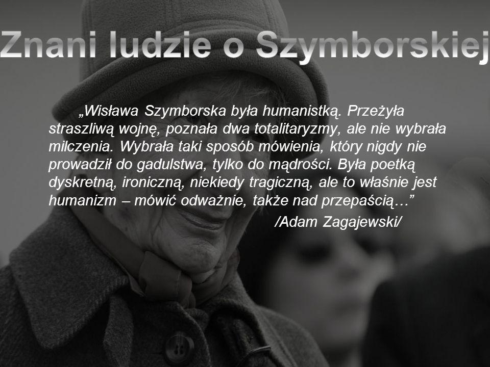 Wisława Szymborska była humanistką. Przeżyła straszliwą wojnę, poznała dwa totalitaryzmy, ale nie wybrała milczenia. Wybrała taki sposób mówienia, któ