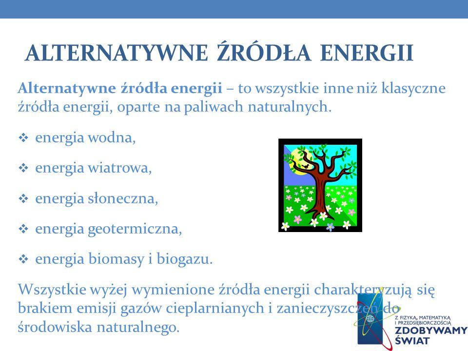 ALTERNATYWNE ŹRÓDŁA ENERGII Alternatywne źródła energii – to wszystkie inne niż klasyczne źródła energii, oparte na paliwach naturalnych. energia wodn
