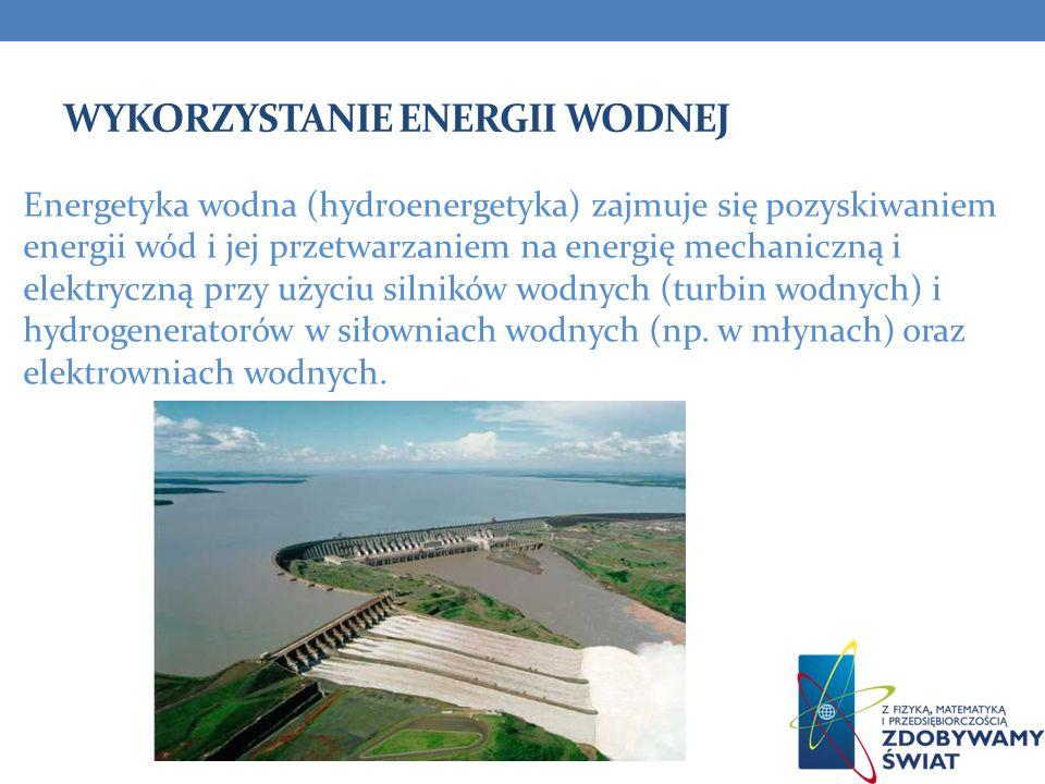 WYKORZYSTANIE ENERGII WODNEJ Energetyka wodna (hydroenergetyka) zajmuje się pozyskiwaniem energii wód i jej przetwarzaniem na energię mechaniczną i el