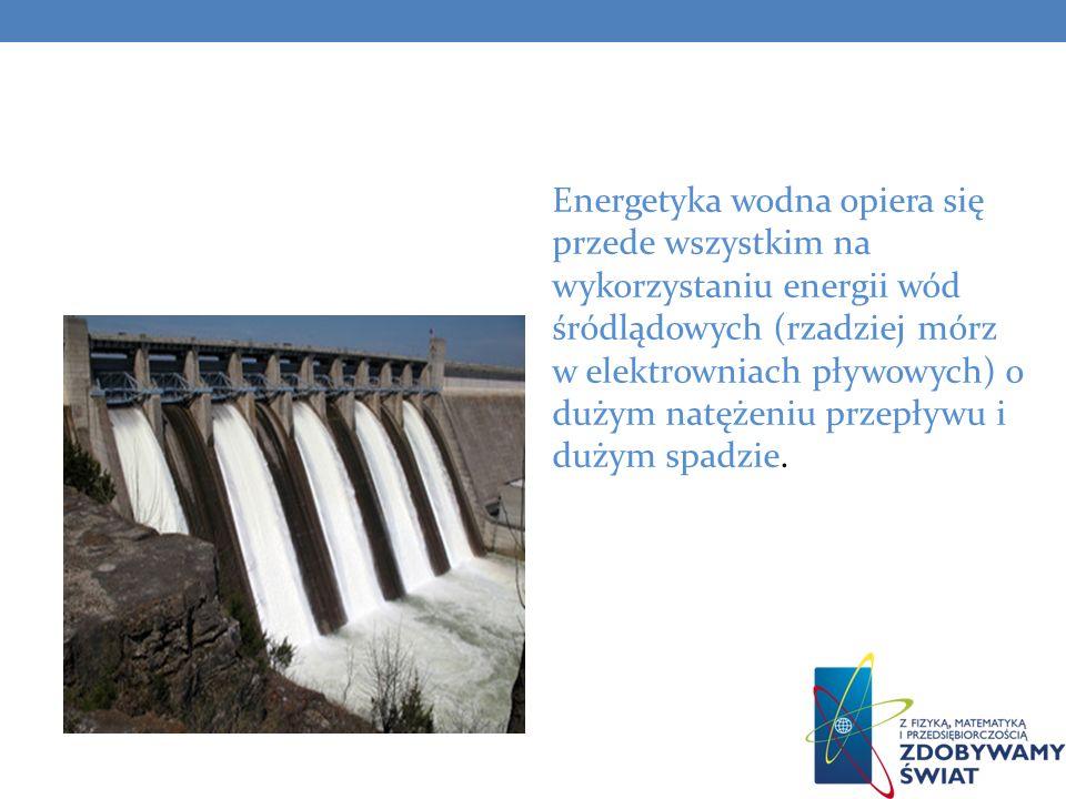 Energetyka wodna opiera się przede wszystkim na wykorzystaniu energii wód śródlądowych (rzadziej mórz w elektrowniach pływowych) o dużym natężeniu prz