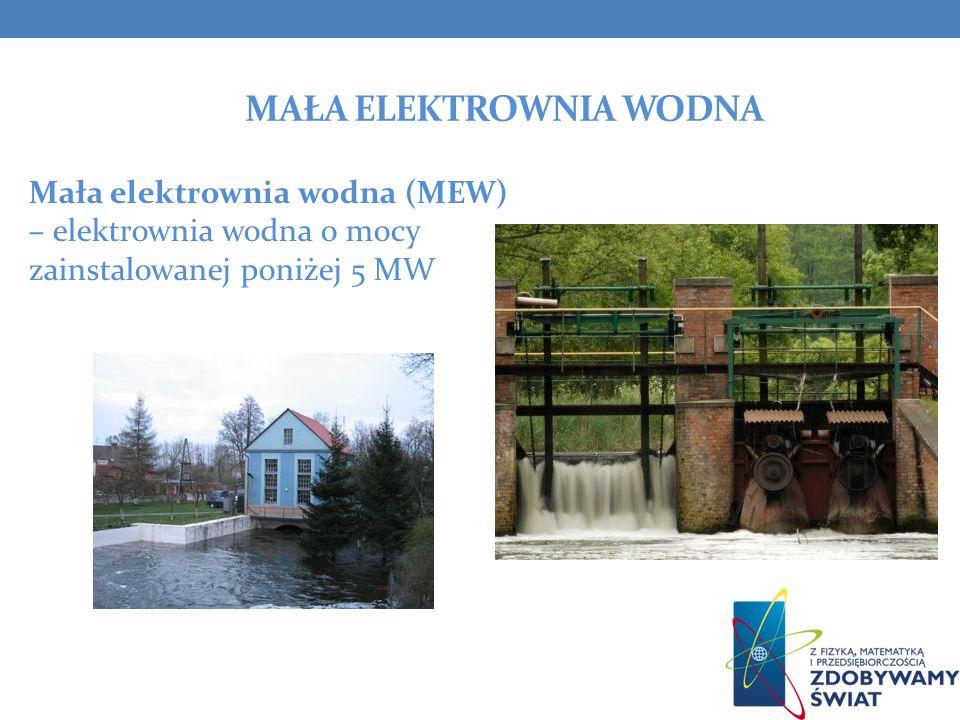 MAŁA ELEKTROWNIA WODNA Mała elektrownia wodna (MEW) – elektrownia wodna o mocy zainstalowanej poniżej 5 MW