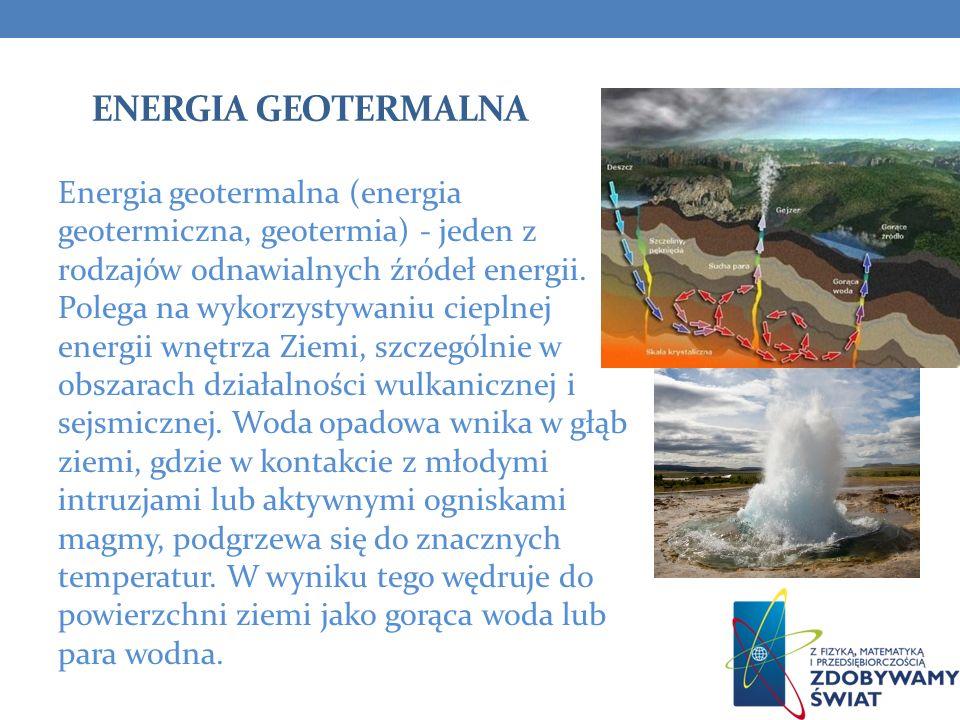 ENERGIA GEOTERMALNA Energia geotermalna (energia geotermiczna, geotermia) - jeden z rodzajów odnawialnych źródeł energii. Polega na wykorzystywaniu ci