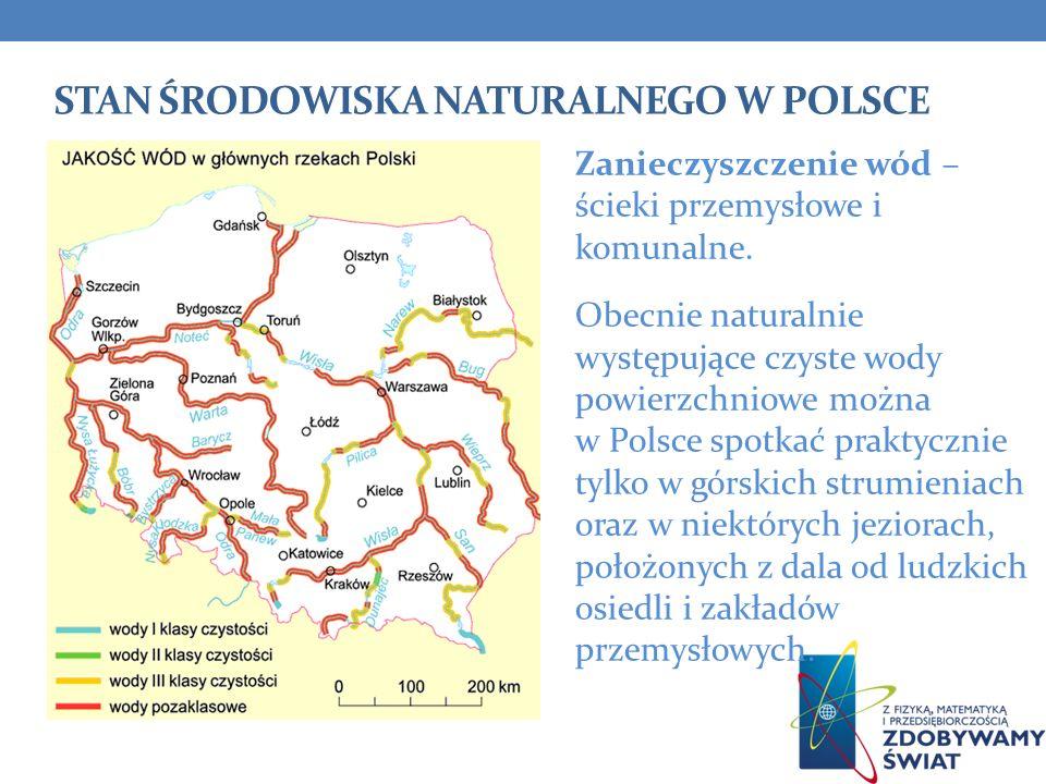 STAN ŚRODOWISKA NATURALNEGO W POLSCE Zanieczyszczenie wód – ścieki przemysłowe i komunalne. Obecnie naturalnie występujące czyste wody powierzchniowe