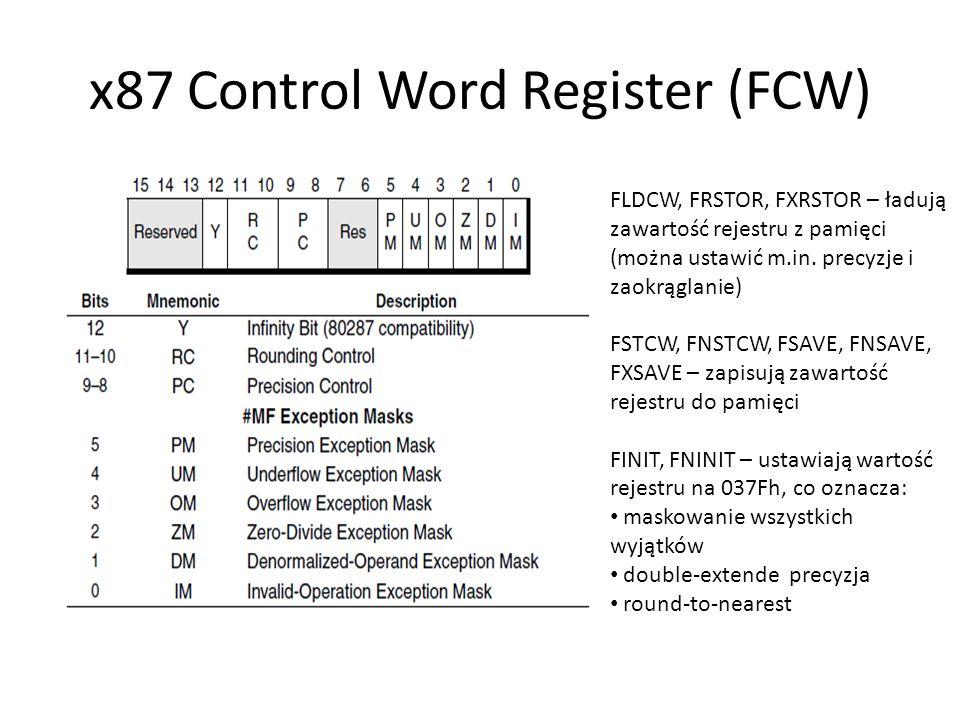 x87 Control Word Register (FCW) FLDCW, FRSTOR, FXRSTOR – ładują zawartość rejestru z pamięci (można ustawić m.in. precyzje i zaokrąglanie) FSTCW, FNST