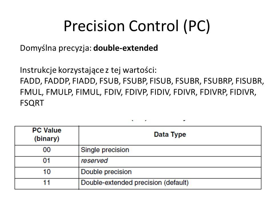 Precision Control (PC) Domyślna precyzja: double-extended Instrukcje korzystające z tej wartości: FADD, FADDP, FIADD, FSUB, FSUBP, FISUB, FSUBR, FSUBR