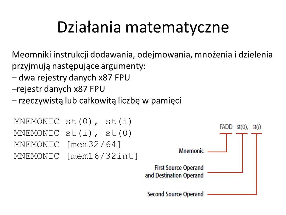 Działania matematyczne Meomniki instrukcji dodawania, odejmowania, mnożenia i dzielenia przyjmują następujące argumenty: – dwa rejestry danych x87 FPU
