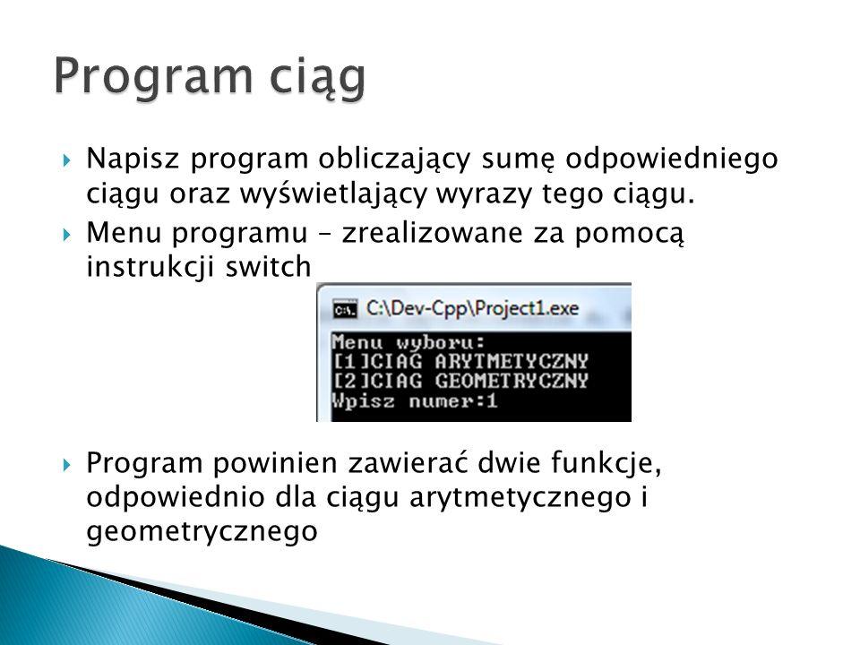 Napisz program obliczający sumę odpowiedniego ciągu oraz wyświetlający wyrazy tego ciągu. Menu programu – zrealizowane za pomocą instrukcji switch Pro