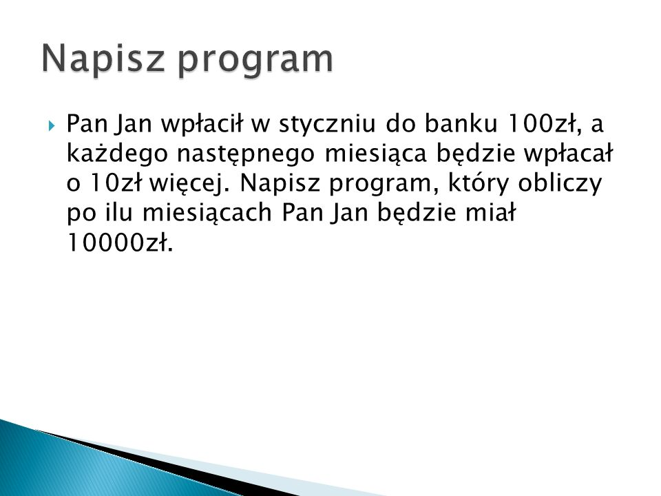 Pan Jan wpłacił w styczniu do banku 100zł, a każdego następnego miesiąca będzie wpłacał o 10zł więcej.